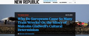 "New Republic article about ""Why Do Europeans Cause So Many Train Wrecks? Or, the Idiocy of Malcom Gladwell's Cultural Determinism"""