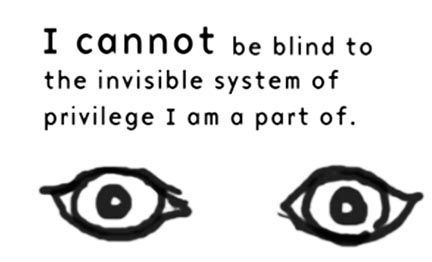 "illustration of two eyes reading ""I cannot be blind to the invisible system of privilege I am a part of"""