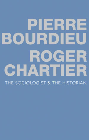 Pierre Bourdieu Roger Chartier The Sociologist and The Historian