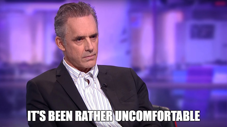 "Meme of Jordan Peterson reading ""It's been rather uncomfortable"""