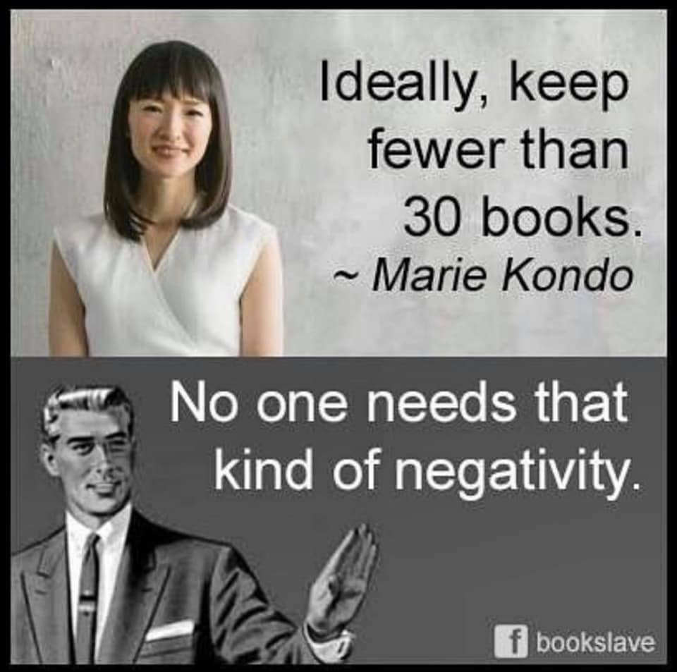 "Marie Kondo says, ""Ideally, keep fewer than 30 books,"" while another figure says, ""No one needs that kind of negativity."""